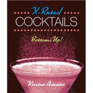X-rated Cocktails: Bottoms Up! by Amann, Kirsten, 9780762456895