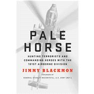 Pale Horse Hunting Terrorists and Commanding Heroes with the 101st Airborne Division by Blackmon, Jimmy, 9781250116895