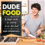 DudeFood A Guy's Guide to Cooking Kick-Ass Food by Churchill, Dan, 9781476796895