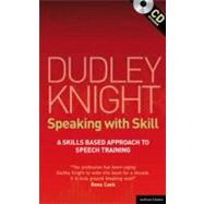 Speaking With Skill: A Skills Based Approach to Speech Training by Knight, Dudley, 9781408156896