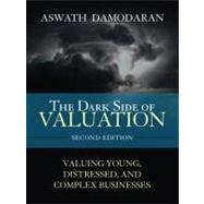 The Dark Side of Valuation Valuing Young, Distressed, and Complex Businesses by Damodaran, Aswath, 9780137126897