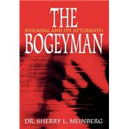 The Bogeyman: Stalking and Its Aftermath by Meinberg, Sherry L., 9780595746897