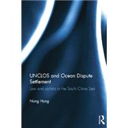 UNCLOS and Ocean Dispute Settlement: Law and Politics in the South China Sea by Hong; Nong, 9781138016897