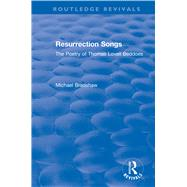 Resurrection Songs: The Poetry of Thomas Lovell Beddoes: The Poetry of Thomas Lovell Beddoes by Bradshaw,Michael, 9781138636897