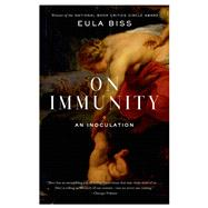 On Immunity An Inoculation by Biss, Eula, 9781555976897