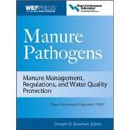 Manure Pathogens: Manure Management, Regulations, and Water Quality Protection Manure Management, Regulation, and Water Quality Protection by Bowman, Dwight, 9780071546898