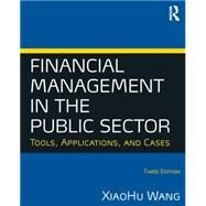 Financial Management in the Public Sector: Tools, Applications and Cases by Wang; Xiaohu (Shawn), 9780765636898