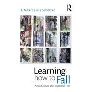 Learning How to Fall: Art and Culture after September 11 by Cesare Schotzko; T Nikki, 9781138796898