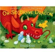 Oh So Brave Dragon by Kirk, David; Kirk, David, 9781250016898