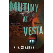 Mutiny at Vesta by Stearns, R. E., 9781481476898