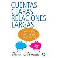 Cuentas claras...relaciones largas by Mercado, Blanca, 9786079346898