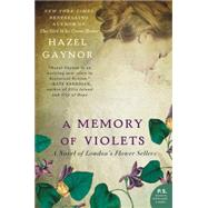 A Memory of Violets: A Novel of London's Flower Sellers by Gaynor, Hazel, 9780062316899