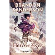 The Hero of Ages Book Three of Mistborn by Sanderson, Brandon, 9780765316899