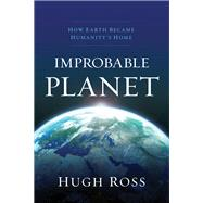 Improbable Planet by Ross, Hugh, 9780801016899