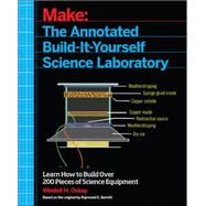 Make: The Annotated Build-it-Yourself Science Laboratory by Barrett, Raymond; Oskay, Windell, 9781457186899