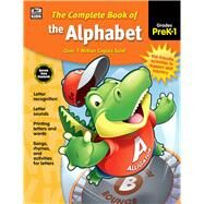 The Complete Book of the Alphabet, Grades PreK - 1 by Thinking Kids; Carson-Dellosa Publishing Company, Inc., 9781483826899