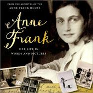 Anne Frank: Her life in words and pictures from the archives of The Anne Frank House by Metselaar, Menno; van der Rol, Ruud; Pomerans, Arnold J., 9781250056900
