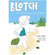 Blotch A Tale of Forgiveness and Grace by Addis, Andy; Viana, Tatio, 9781433686900