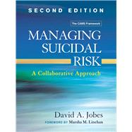 Managing Suicidal Risk, Second Edition A Collaborative Approach by Jobes, David A.; Linehan, Marsha M., 9781462526901