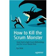 How to Kill the Scrum Monster by Bibik, Ilya, 9781484236901