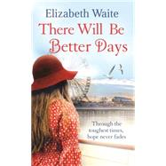 There Will Be Better Days by Waite, Elizabeth, 9780751556902