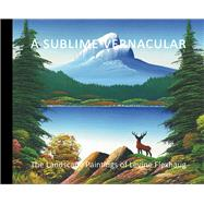 A Sublime Vernacular The Landscape Paintings of Levine Flexhaug by Tousley, Nancy; White, Peter, 9780994726902