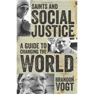 Saints and Social Justice: A Guide to Changing the World by Vogt, Brandon, 9781612786902