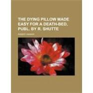 The Dying Pillow Made Easy for a Death-bed by Hawker, Robert, 9780217626903