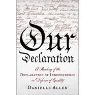 Our Declaration: A Reading of the Declaration of Independence in Defense of Equality by Allen, Danielle, 9780871406903