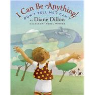 I Can Be Anything! Don't Tell Me I Can't by Dillon, Diane, 9781338166903