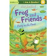 Frog and Friends: Book 2, Party at the Pond by Bunting, Eve; Masse, Josee, 9781585366903