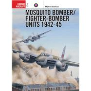 Mosquito Bomber/Fighter-Bomber Units 1942-45 by BOWMAN, MARTINDAVEY, CHRIS, 9781855326903