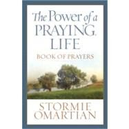 The Power of a Praying Life Book of Prayers: Finding the Freedom, Wholeness, and True Success God Has for You by Omartian, Stormie, 9780736926904