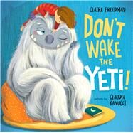 Don't Wake the Yeti! by Freedman, Claire; Ranucci, Claudia, 9780807516904