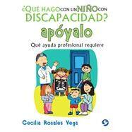 Qué hago con un niño con discapacidad apóyalo: Qué Ayuda Profesional Requiere by Vega, Cecilia Rosales, 9786079346904