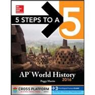5 Steps to a 5 AP World History 2016, Cross-Platform Edition by Martin, Peggy, 9780071846905