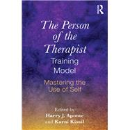 The Person of the Therapist Training Model: Mastering the Use of Self by APONTE; HARRY, 9781138856905