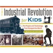 The Industrial Revolution for Kids: The People and Technology That Changed the World, With 21 Activities by Mullenbach, Cheryl, 9781613746905