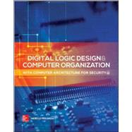 Digital Logic Design and Computer Organization With Computer Architecture for Security by Faroughi, Nikrouz, 9780071836906