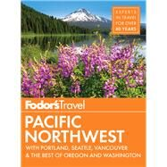 Fodor's Pacific Northwest by FODOR'S TRAVEL GUIDES, 9780147546906