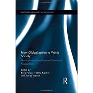 From Globalization to World Society: Neo-Institutional and Systems-Theoretical Perspectives by Holzer; Boris, 9781138776906