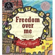 Freedom Over Me Eleven Slaves, Their Lives and Dreams Brought to Life by Ashley Bryan by Bryan, Ashley; Bryan, Ashley, 9781481456906
