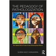 The Pedagogy of Pathologization: Dis/abled girls of color in the school-prison nexus by Annamma; Subini Ancy, 9781138696907