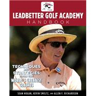 Leadbetter Golf Academy Handbook Techniq: Techniques and Strategies from the World's Greatest Coaches by Hogan, Sean; Smeltz, Kevin; Richardson, Allen F.; Leadbetter, David, 9781600786907