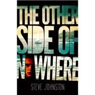 The Other Side of Nowhere by Johnston, Steve, 9781742976907