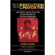 The Execution of Mayor Yin and Other Stories from the Great Proletarian Cultural Revolution by Chen, Ruoxi, 9780253216908
