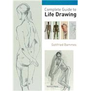 Complete Guide to Life Drawing by Bammes, Gottfried, 9781844486908