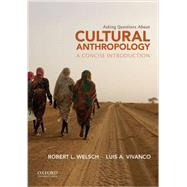 Asking Questions About Cultural Anthropology A Concise Introduction by Welsch, Robert L.; Vivanco, Luis A., 9780199926909