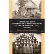 Great Lakes Indian Accommodation and Resistance During the Early Reservation Years, 1850-1900 by Danziger, Edmund Jefferson, 9780472096909