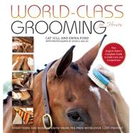 World-Class Grooming for Horses The English Rider's Complete Guide to Daily Care and Competition by Hill, Cat; Ford, Emma; Dailey, Jessica, 9781570766909